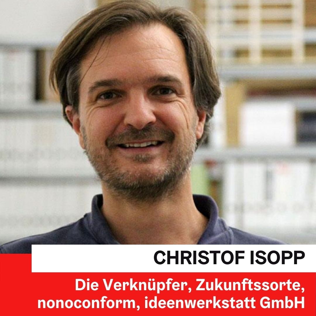 Christof ISOPP | Gründer von Die Verknüpfer und Zukunftsorte, Partner bei nonoconfor ideenwerkstatt GmbH © Die Verknüpfer
